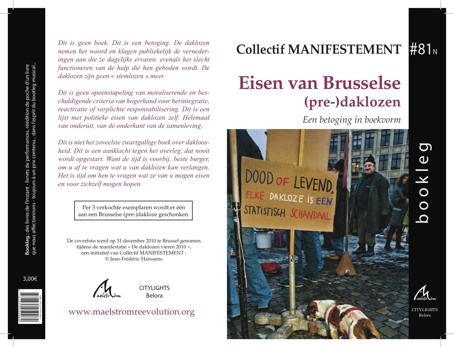 Editions Maelström, ISBN 978-2-87505-094-6, 54 pages. Sortie de l'édition en néerlandais chez le même éditeur le 1er décembre 2011.